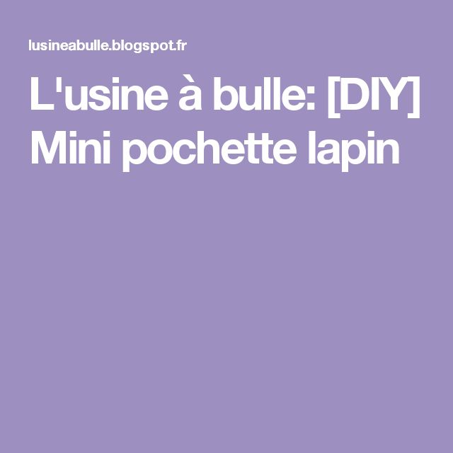 L'usine à bulle: [DIY] Mini pochette lapin