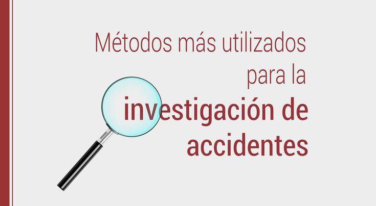 Los métodos más utilizados para la investigación de accidentes, por su sencillez y facilidad de aplicación, son los de tipo secuencial ¡Conoce cuáles!