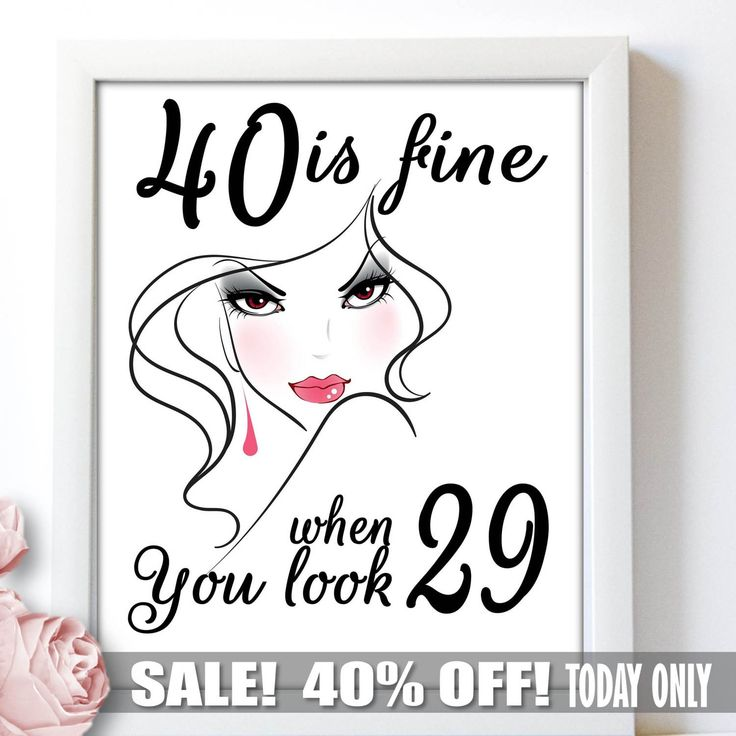 40th Birthday Woman, 40Th Birthday Presents, 40Th Birthday Gift Ideas, Birthday Gift 40Th, 40Th Birthday Poster, 40 Is Fine When You Look 29 by BestPrintableArt on Etsy