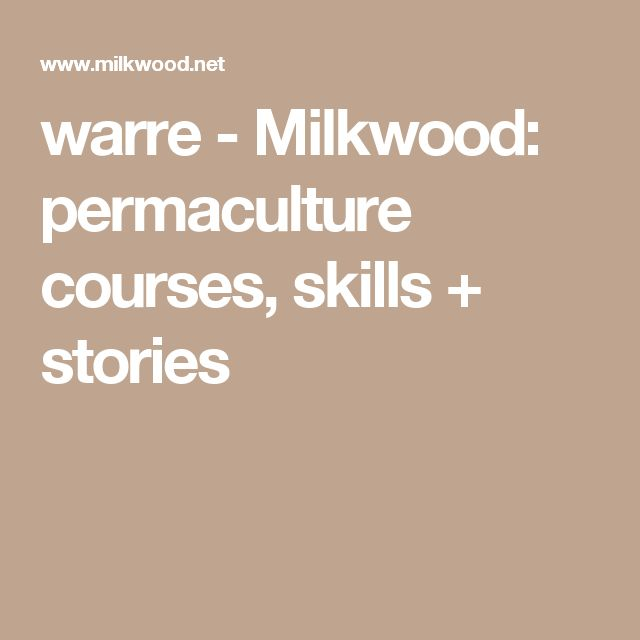 warre - Milkwood: permaculture courses, skills + stories