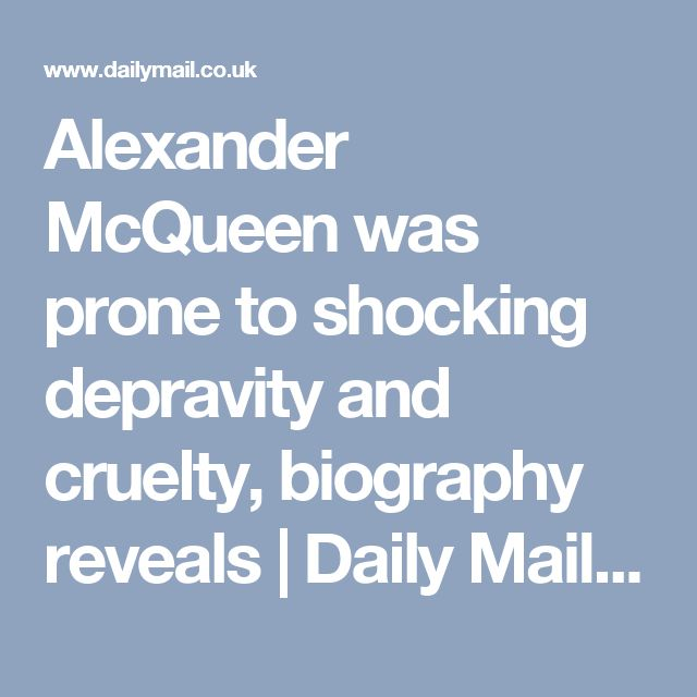 Alexander McQueen was prone to shocking depravity and cruelty, biography reveals | Daily Mail Online