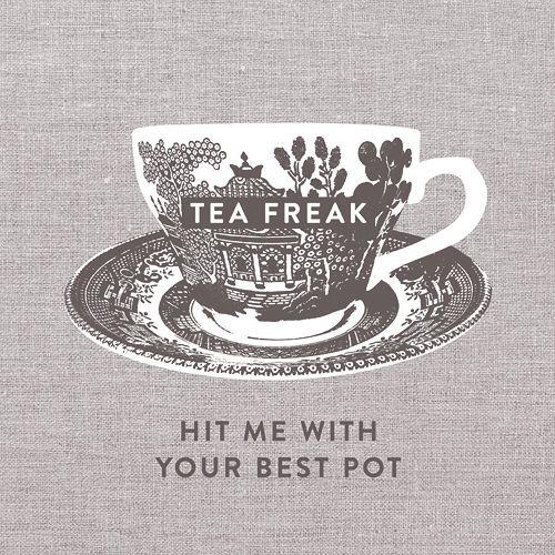 Tea freak: Hit me with your best pot