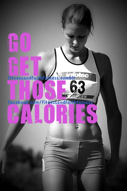 Go get those calories.    www.facebook.com/FitnessandFaithfulness