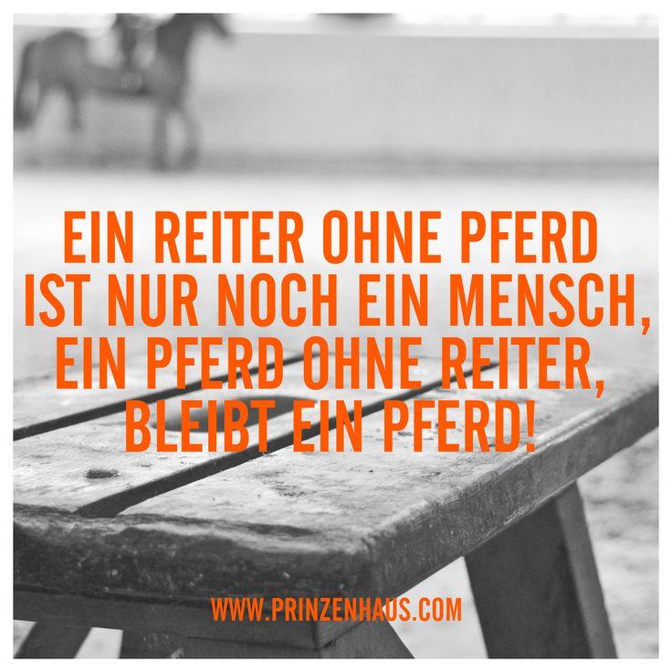 Www.prinzenhaus.com EIN REITER OHNE PFERD IST NUR NOCH EIN MENSCH, EIN
