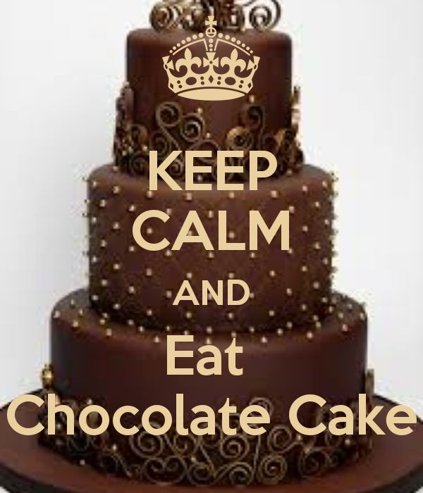 KEEP CALM AND Eat Chocolate Cake