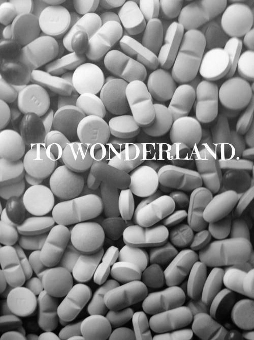 """To wonderland,"" she said and swallowed every single one. . ."