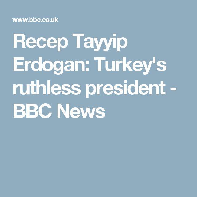 Recep Tayyip Erdogan: Turkey's ruthless president - BBC News