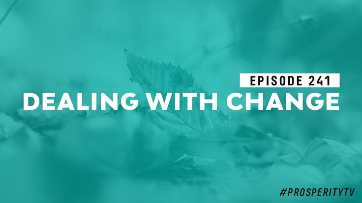 Dealing with Change | Ep.  241