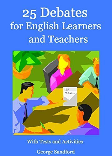 25 Debates for English Learners and Teachers with Tests and Activities, http://www.amazon.co.uk/dp/B00WPZ42AC/ref=cm_sw_r_pi_awdl_UR.Avb0YYFY2T