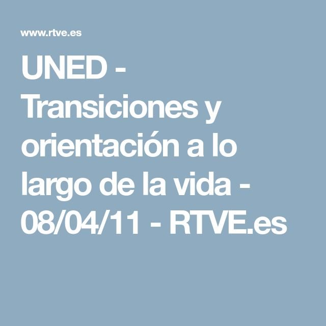 UNED - Transiciones y orientación a lo largo de la vida - 08/04/11 - RTVE.es