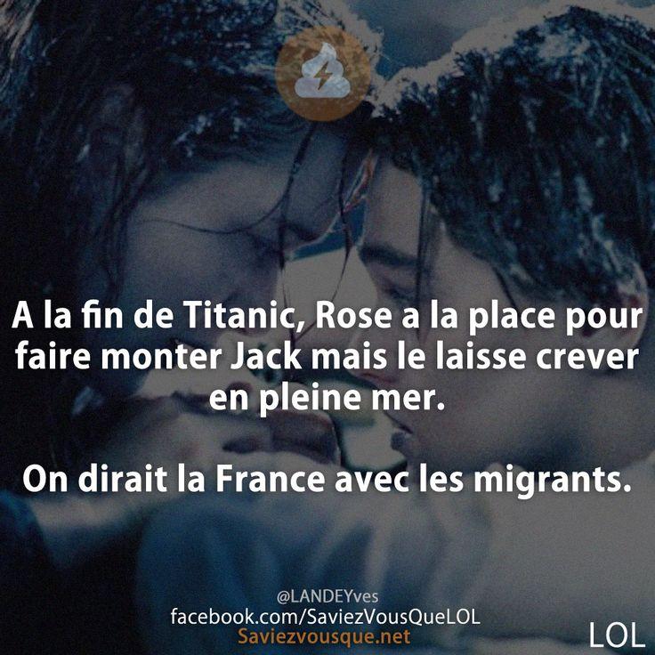 A la fin de Titanic, Rose a la place pour faire monter Jack mais le laisse crever en pleine mer.  On dirait la France avec les migrants.