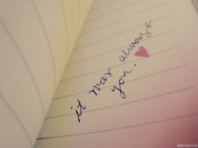It was always you ***another idea.... tattoo a part of a love letter that he writes you in his handwriting***