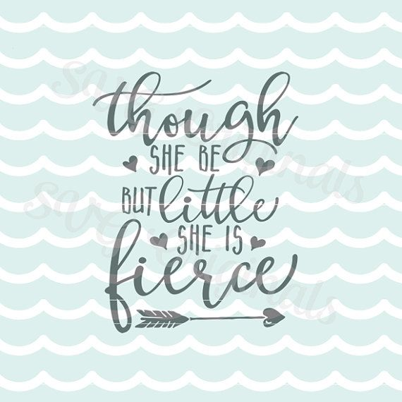 Though She Be But Little She is Fierce SVG Vector File. Many Uses. Cricut Explore and more. Baby Girl Shakespear new baby girl SVG