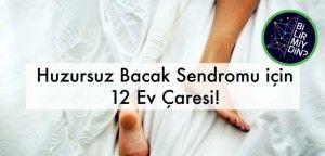 Huzursuz Bacak Sendromu için 12 Ev Çaresi!