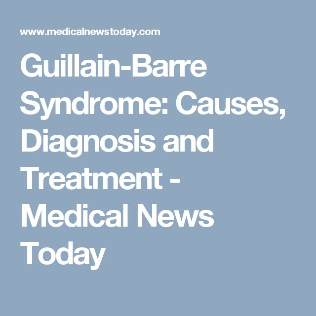 Guillain-Barre Syndrome: Causes, Diagnosis and Treatment - Medical News Today