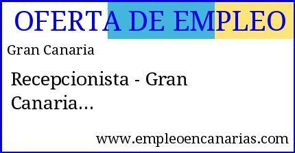 Oferta de #empleo #grancanaria: Recepcionista - Gran Canaria  #empleoencanarias