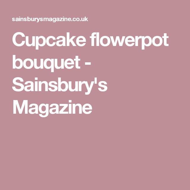 Cupcake flowerpot bouquet - Sainsbury's Magazine