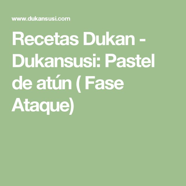 Recetas Dukan - Dukansusi: Pastel de atún ( Fase Ataque)