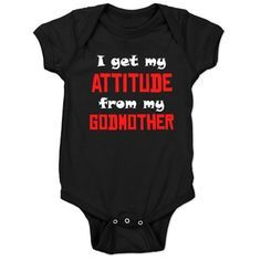 Can I get this in a t-shirt for Erin!?  LOL I Get My Attitude From My Godmother Baby Bodysuit on CaféPress.com