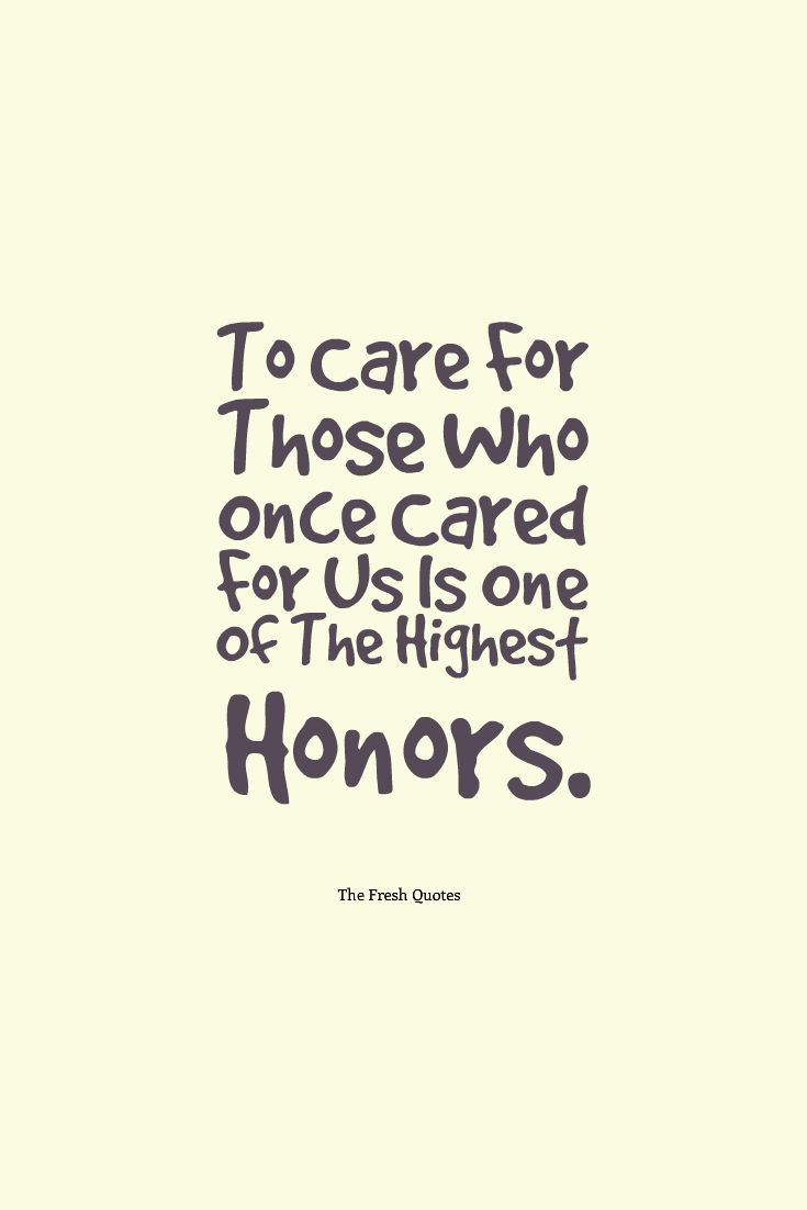 "To-Care-For-Those-Who-Once-Cared-For-Us-Is-One-Of-The-Highest-Honors.""-―-Tia-Walker.png (735×1102)"