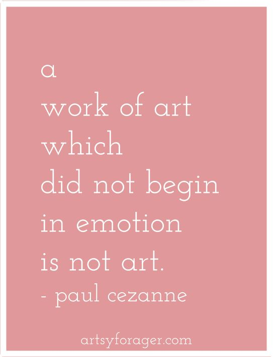 -a work of art which did not begin in emotion is not art- paul cezanne