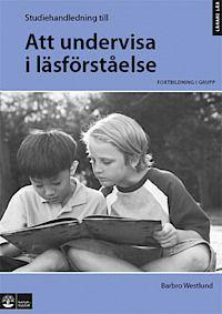 Att undervisa i läsförståelse, Studiehandledning - Barbro Westlund - Bok