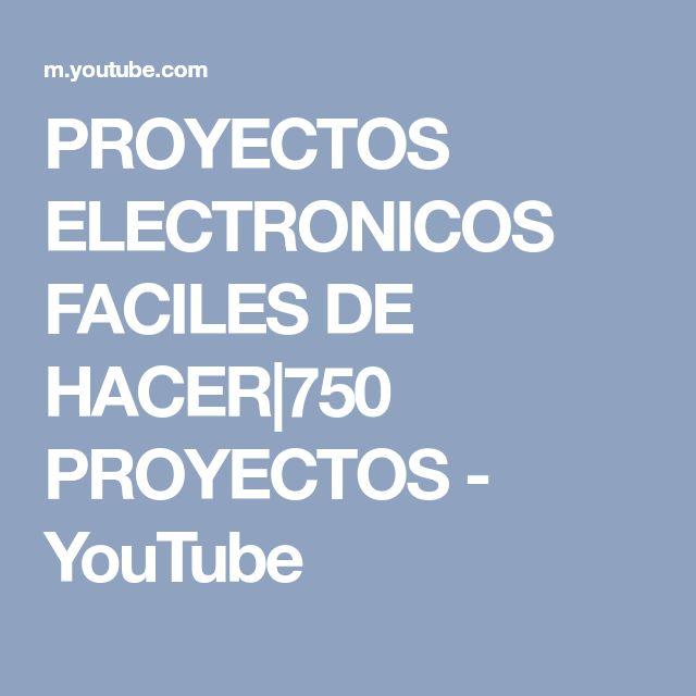 PROYECTOS ELECTRONICOS FACILES DE HACER|750 PROYECTOS - YouTube
