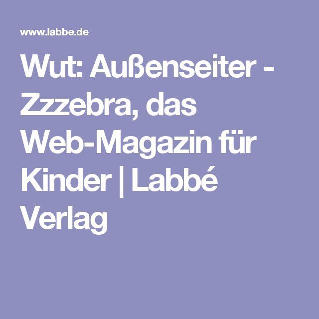 Wut: Außenseiter - Zzzebra, das Web-Magazin für Kinder | Labbé Verlag
