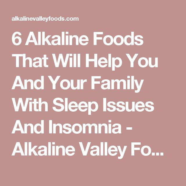 6 Alkaline Foods That Will Help You And Your Family With Sleep Issues And Insomnia - Alkaline Valley Foods