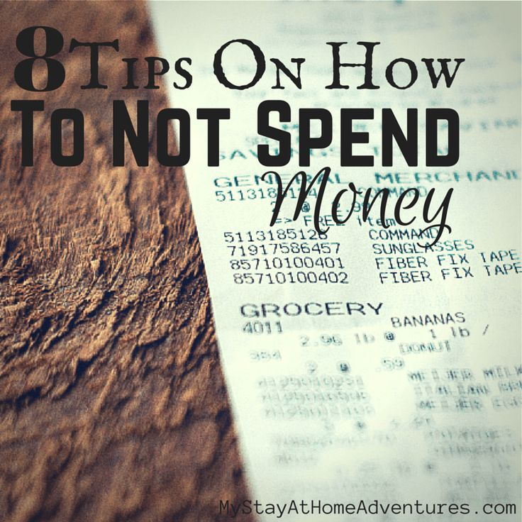 8 Tips On How To Not Spend Money