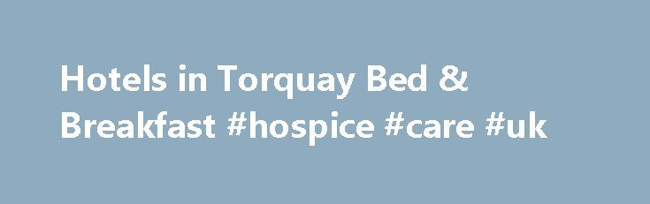 Hotels in Torquay Bed & Breakfast #hospice #care #uk http://hotel.remmont.com/hotels-in-torquay-bed-breakfast-hospice-care-uk/  #motel uk # Hotels in Torquay Showing: 293 hotels Radius: 13 miles* Location: Torquay All bookings a 128bit secure server, providing total booking protection on all your personal and credit card details. As well as a several pictures of the accommodation, Torquay hotels. If you are searching for a quality Torquay hotel with. Or a […]