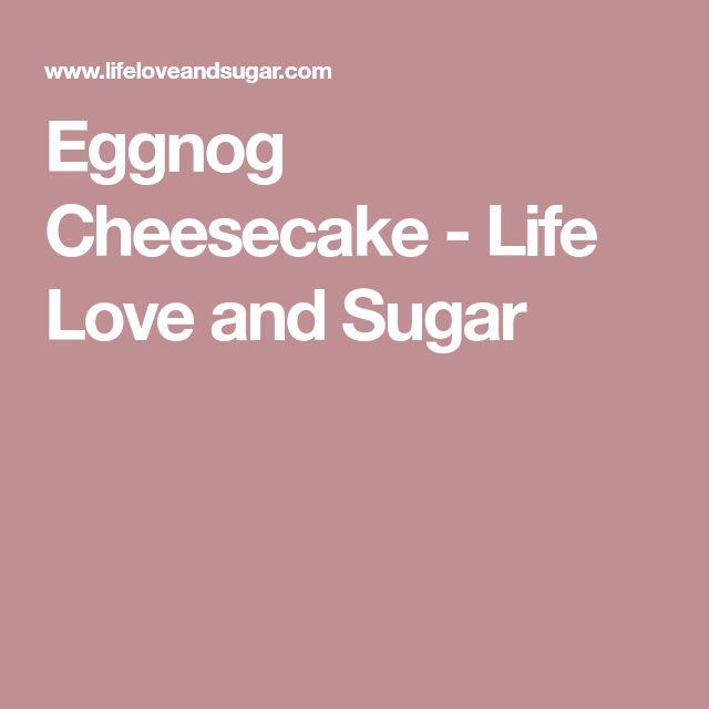 Eggnog Cheesecake - Life Love and Sugar