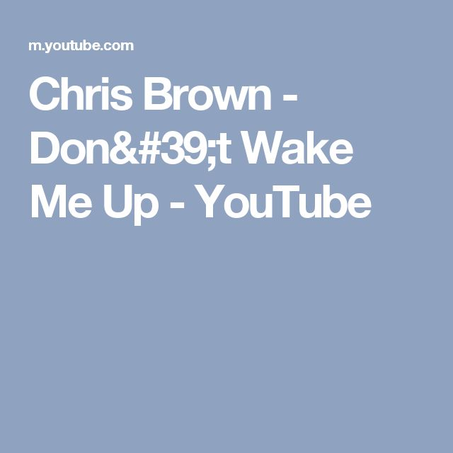 Chris Brown - Don't Wake Me Up - YouTube