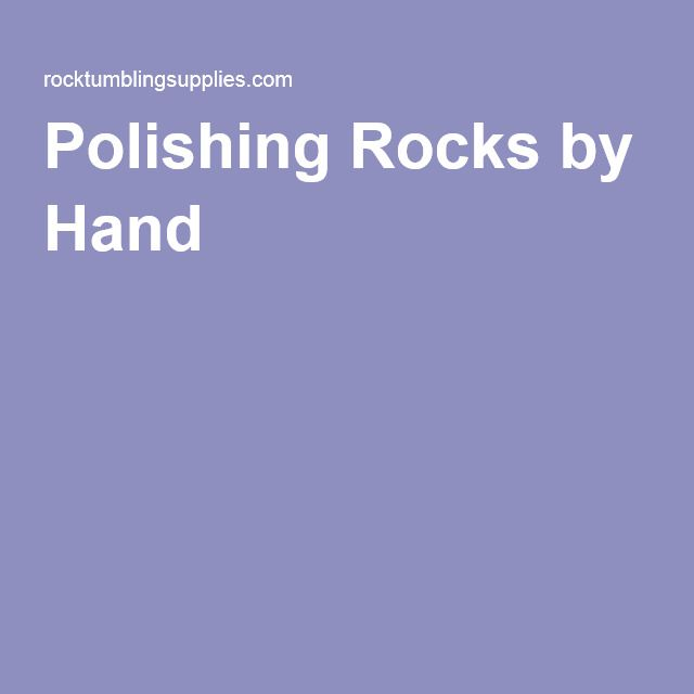 Polishing Rocks by Hand
