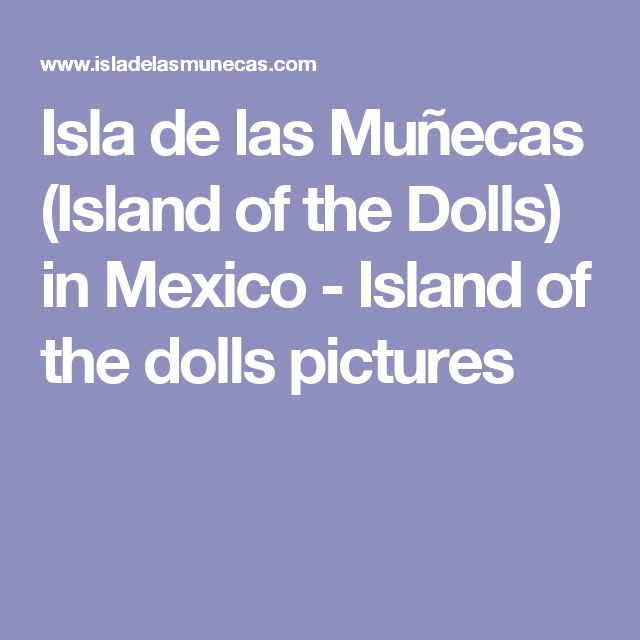 Isla de las Muñecas (Island of the Dolls) in Mexico - Island of the dolls pictures