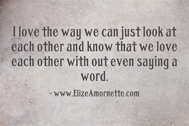 Quotes We Love Each Other: I Love The Way We Can Just Look At Each Other And Know