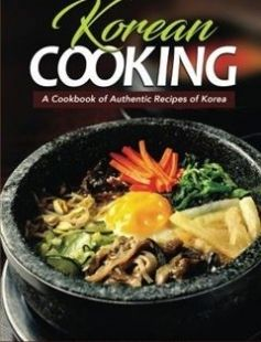 Korean Cooking - A Cookbook of Authentic Recipes of Korea free download by Samantha Schwartz ISBN: 9781542445740 with BooksBob. Fast and free eBooks download.  The post Korean Cooking - A Cookbook of Authentic Recipes of Korea Free Download appeared first on Booksbob.com.