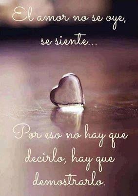 El Amor No Se Oye, Se Siente. Por Eso No Hay Que Decirlo, Hay Que Demostrarlo ...: Mensaj, Cita, Se Oye, In Spanish, Amor De, Spanish Quotes, El Amor, Pensamiento, True Stories