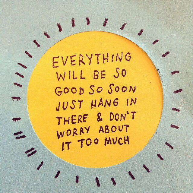 everything will be so good so soon. just hang in there and don't worry about it too much.