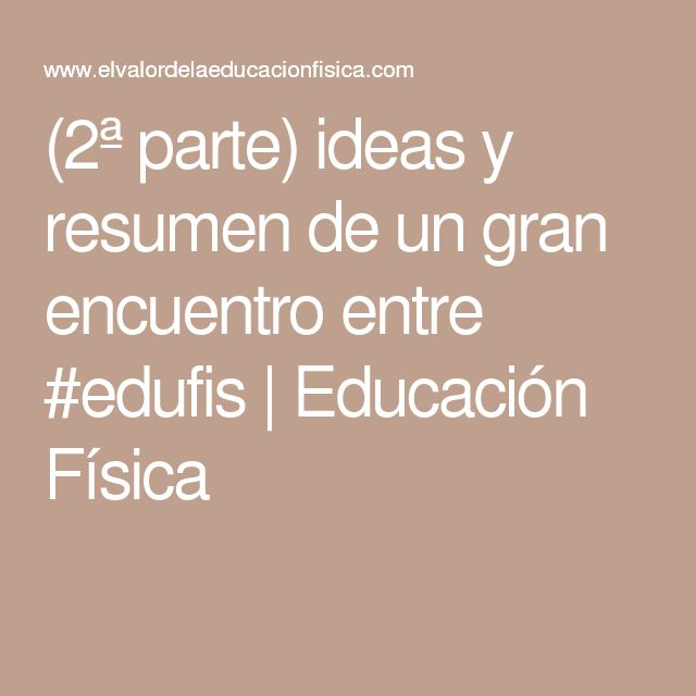 (2ª parte) ideas y resumen de un gran encuentro entre #edufis   Educación Física