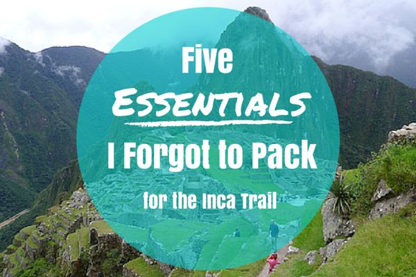 5 Essentials I Forgot to Pack for the Inca Trail - great tips for all kinds of multi-day hiking trips