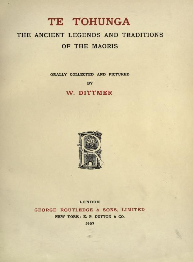 1907  --  Te tohunga; the ancient legends and traditions of the Maoris   by Dittmer, Wilhelm