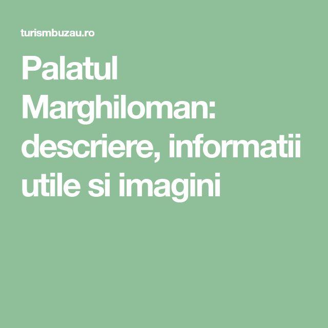 Palatul Marghiloman: descriere, informatii utile si imagini