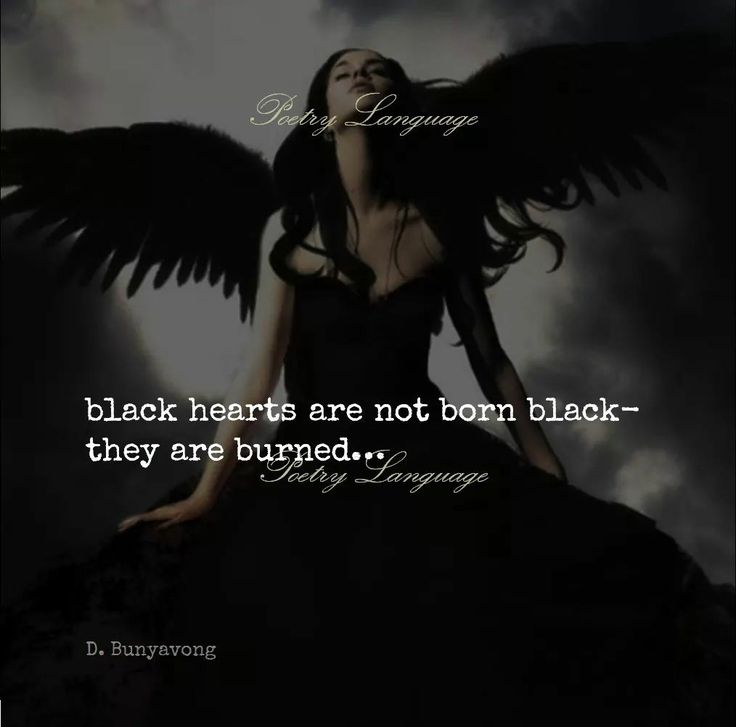 Black hearts are not born black - they are burned....