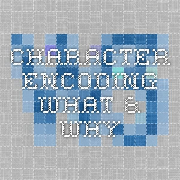Character Encoding - What & Why