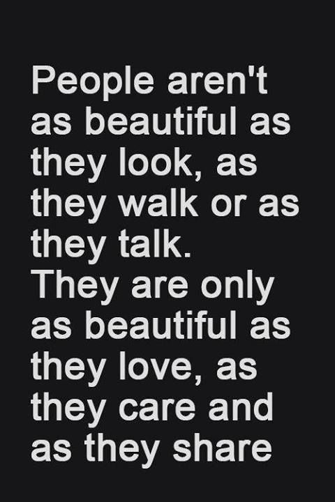People are only as beautiful as they love, care and share ❥