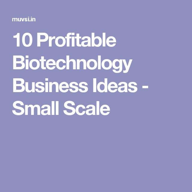 10 Profitable Biotechnology Business Ideas - Small Scale