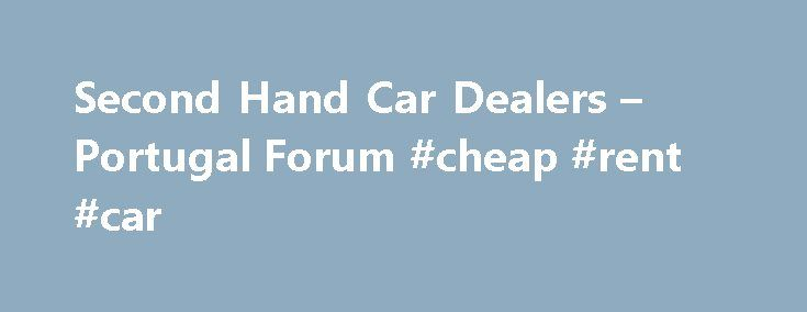 Second Hand Car Dealers – Portugal Forum #cheap #rent #car http://car.remmont.com/second-hand-car-dealers-portugal-forum-cheap-rent-car/  #second hand car sales # Get Our Free Expat Guide Subscribe to the Expat Focus newsletter and get our Guide to Moving Abroad. Subscribe Expat Focus Newsletter Privacy Policy: We don't spam, we won't sell your details to anyone else and you can unsubscribe at any time. Second Hand Car Dealers Hi there Firstly, welcome […]The post Second Hand Car Dealers –…