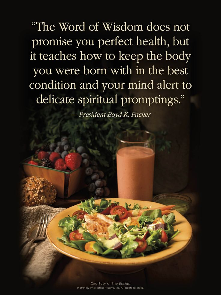 """The Word of Wisdom does not promise you perfect health, but it teaches how to keep the body you were born with in the best condition and your mind alert to delicate spiritual promptings.""  ""The Word of Wisdom: The Principle and the Promises,"" by Boyd K. Packer, General Conference, Apr. 1996"