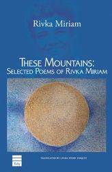 These Mountains: Selected Poems of Rivka Miriam